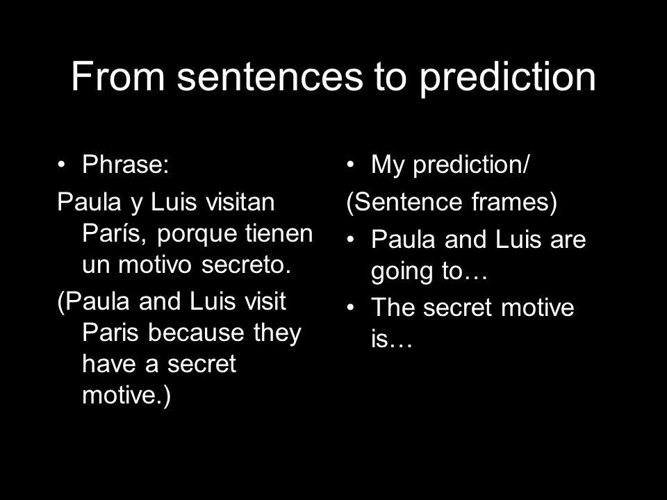 From sentences to prediction Phrase: Paula y Luis visitan París, porque tienen un motivo secreto. (Paula and Luis visit Paris because they have a secr
