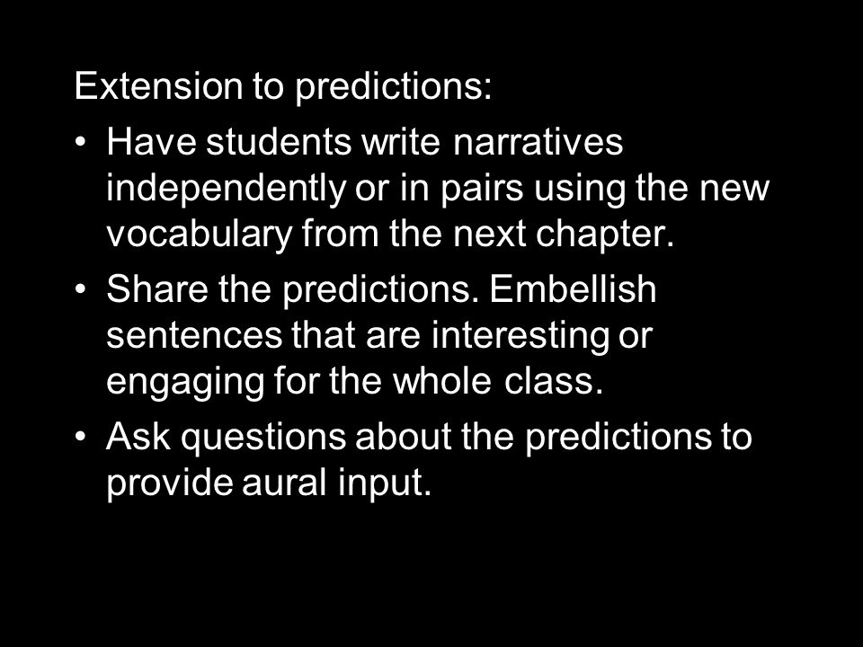 Extension to predictions: Have students write narratives independently or in pairs using the new vocabulary from the next chapter. Share the predictio