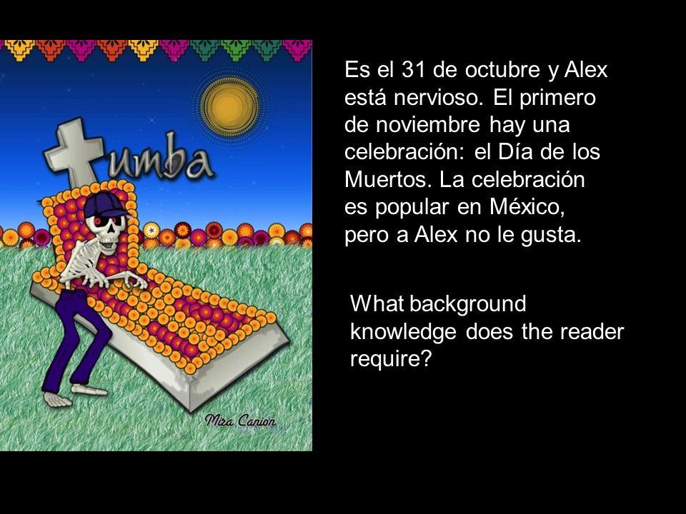Es el 31 de octubre y Alex está nervioso. El primero de noviembre hay una celebración: el Día de los Muertos. La celebración es popular en México, per