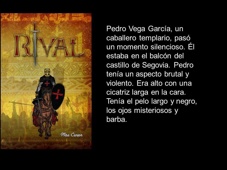 Pedro Vega García, un caballero templario, pasó un momento silencioso. Él estaba en el balcón del castillo de Segovia. Pedro tenía un aspecto brutal y