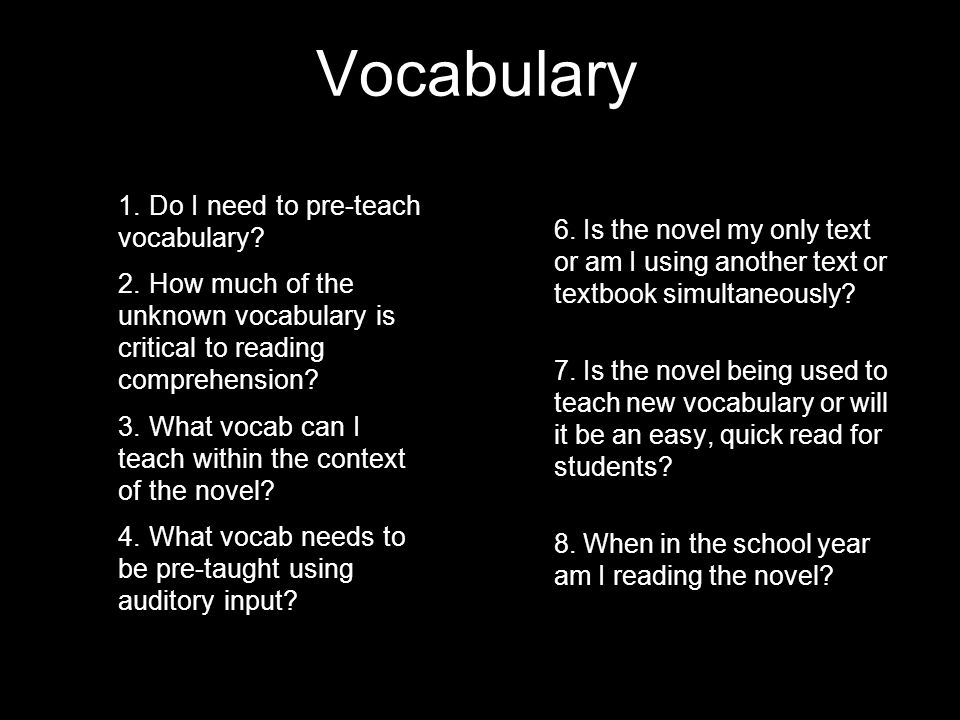 1. Do I need to pre-teach vocabulary? 2. How much of the unknown vocabulary is critical to reading comprehension? 3. What vocab can I teach within the