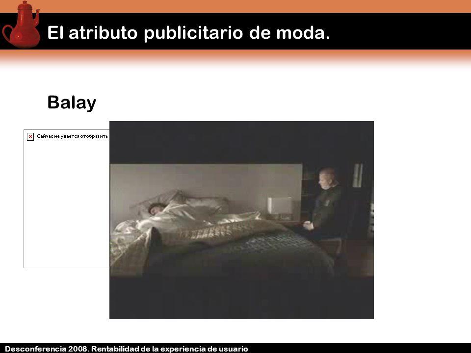 Desconferencia 2008. Rentabilidad de la experiencia de usuario El atributo publicitario de moda. Balay