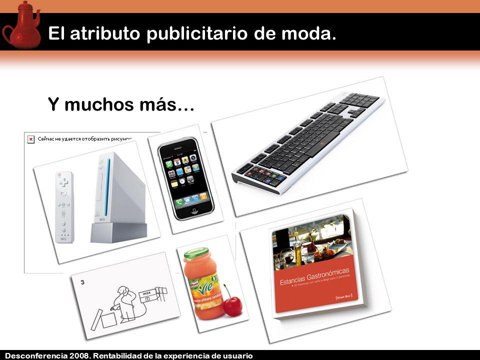 Desconferencia 2008. Rentabilidad de la experiencia de usuario El atributo publicitario de moda.