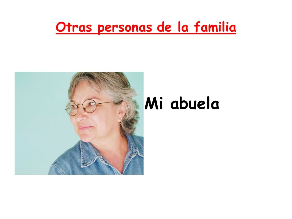 Otras personas de la familia Mi abuela