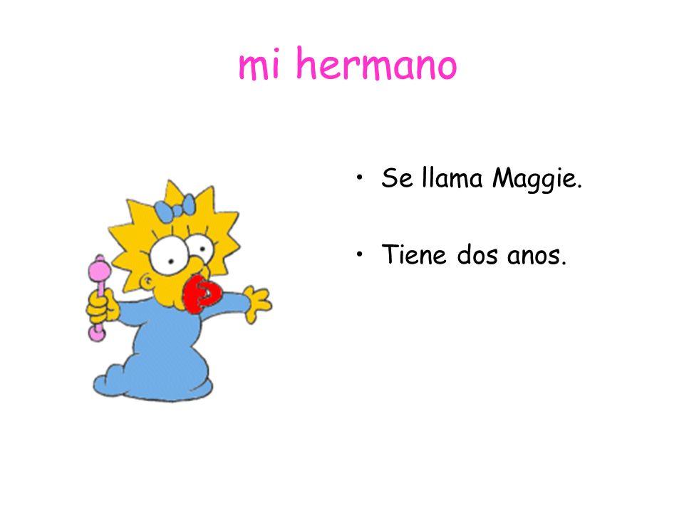 mi hermano Se llama Maggie. Tiene dos anos.
