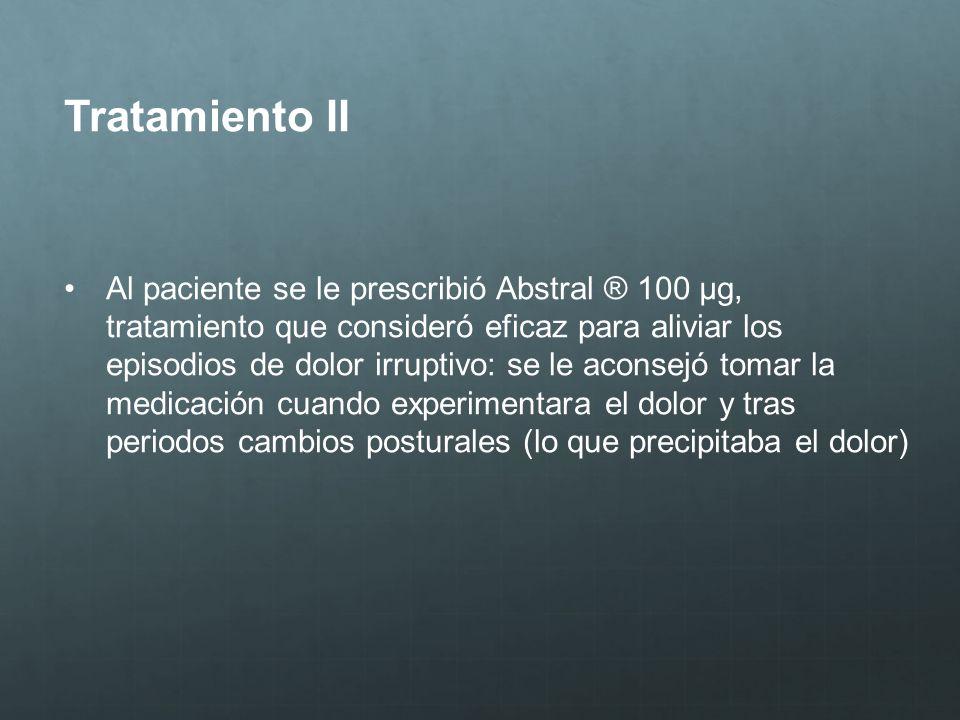 Tratamiento II Al paciente se le prescribió Abstral ® 100 μg, tratamiento que consideró eficaz para aliviar los episodios de dolor irruptivo: se le ac