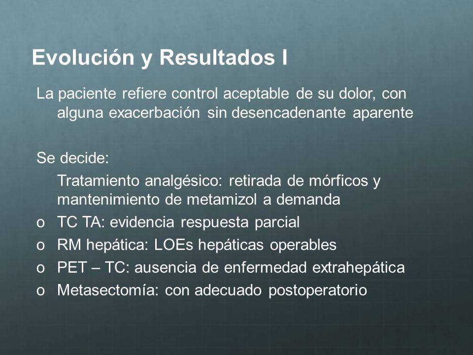 Evolución y Resultados I La paciente refiere control aceptable de su dolor, con alguna exacerbación sin desencadenante aparente Se decide: Tratamiento