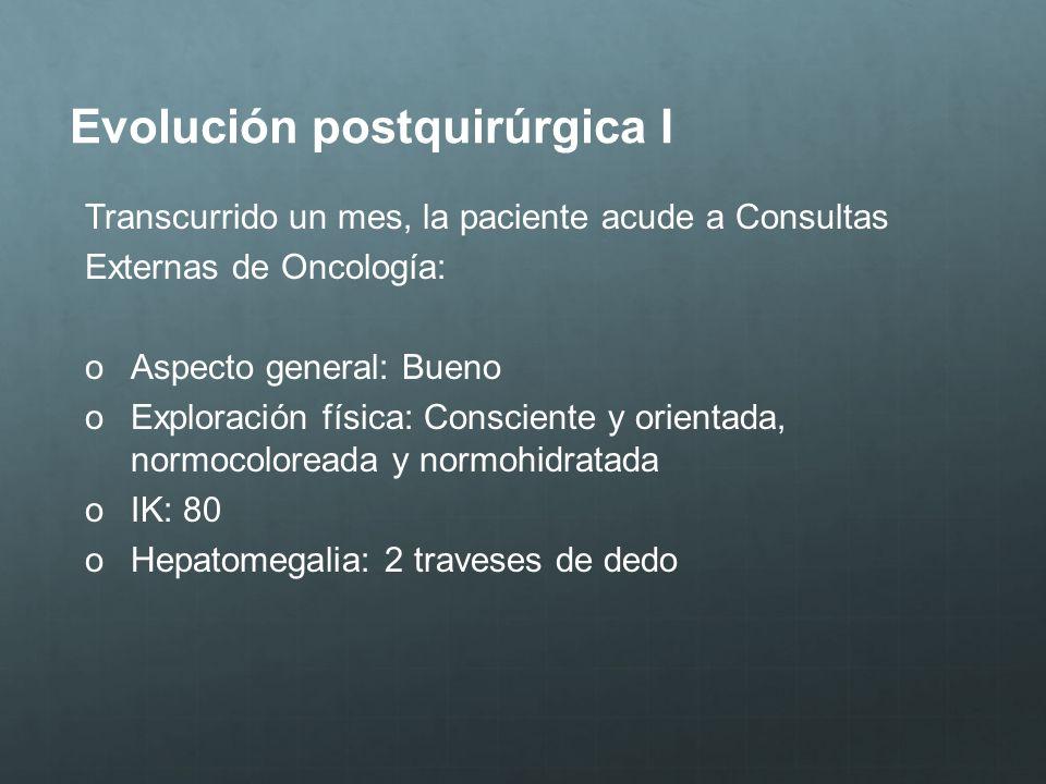 Evolución postquirúrgica I Transcurrido un mes, la paciente acude a Consultas Externas de Oncología: oAspecto general: Bueno oExploración física: Cons