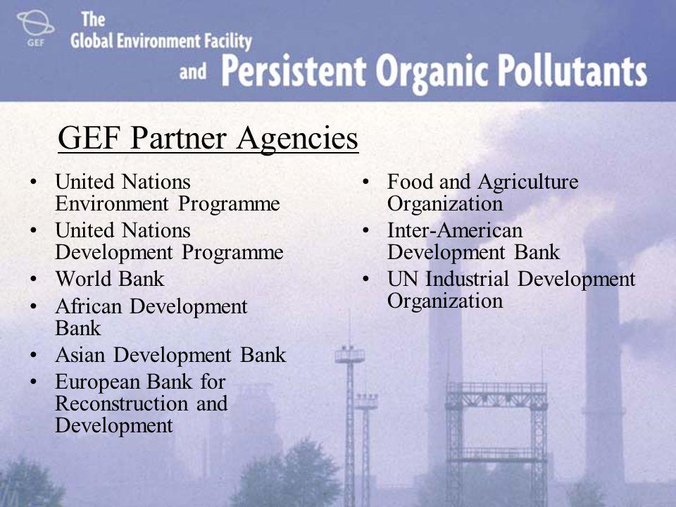 GEF Partner Agencies United Nations Environment Programme United Nations Development Programme World Bank African Development Bank Asian Development B