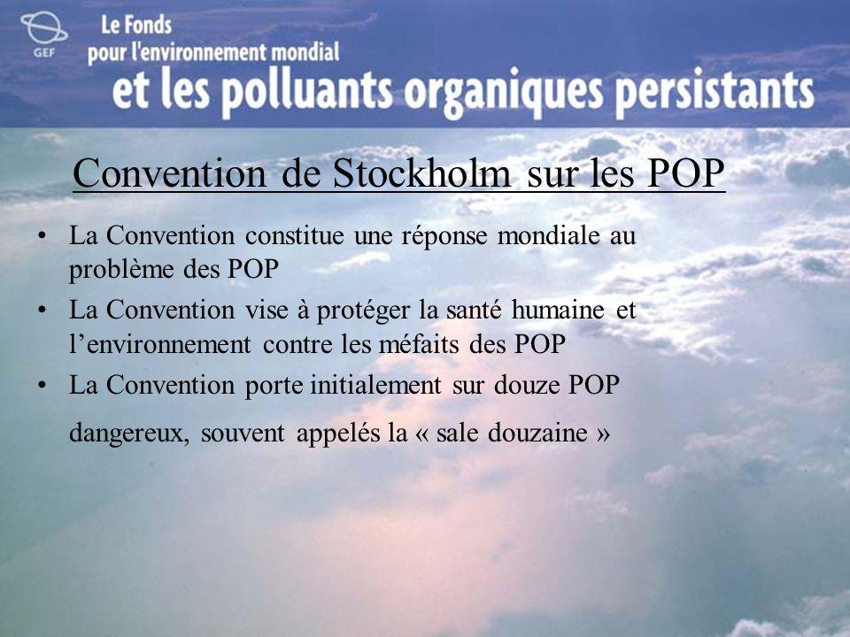 Convention de Stockholm sur les POP La Convention constitue une réponse mondiale au problème des POP La Convention vise à protéger la santé humaine et