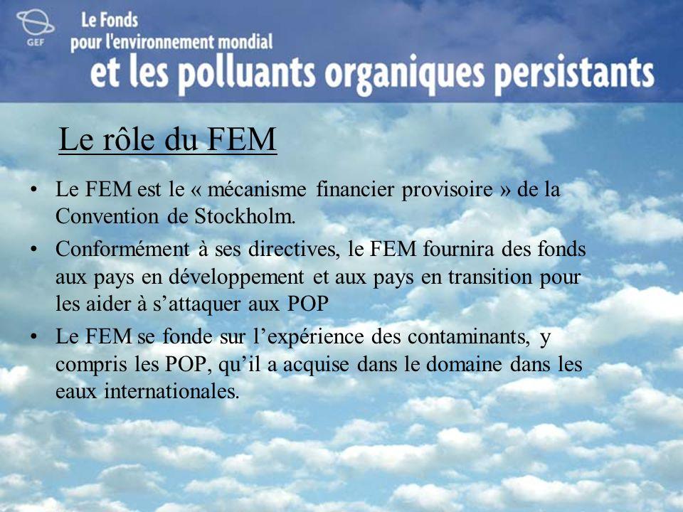 Le rôle du FEM Le FEM est le « mécanisme financier provisoire » de la Convention de Stockholm. Conformément à ses directives, le FEM fournira des fond