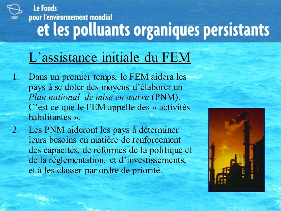 Lassistance initiale du FEM 1.Dans un premier temps, le FEM aidera les pays à se doter des moyens délaborer un Plan national de mise en œuvre (PNM). C