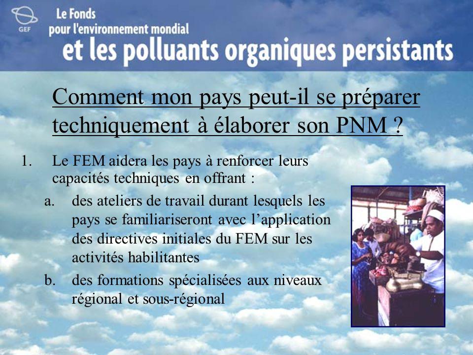 Comment mon pays peut-il se préparer techniquement à élaborer son PNM ? 1.Le FEM aidera les pays à renforcer leurs capacités techniques en offrant : a