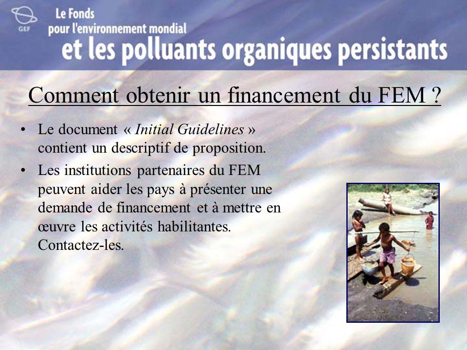 Comment obtenir un financement du FEM ? Le document « Initial Guidelines » contient un descriptif de proposition. Les institutions partenaires du FEM