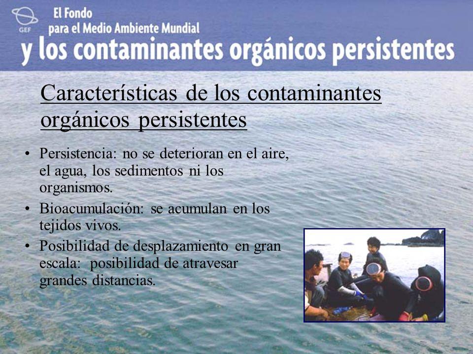 Características de los contaminantes orgánicos persistentes Persistencia: no se deterioran en el aire, el agua, los sedimentos ni los organismos. Bioa