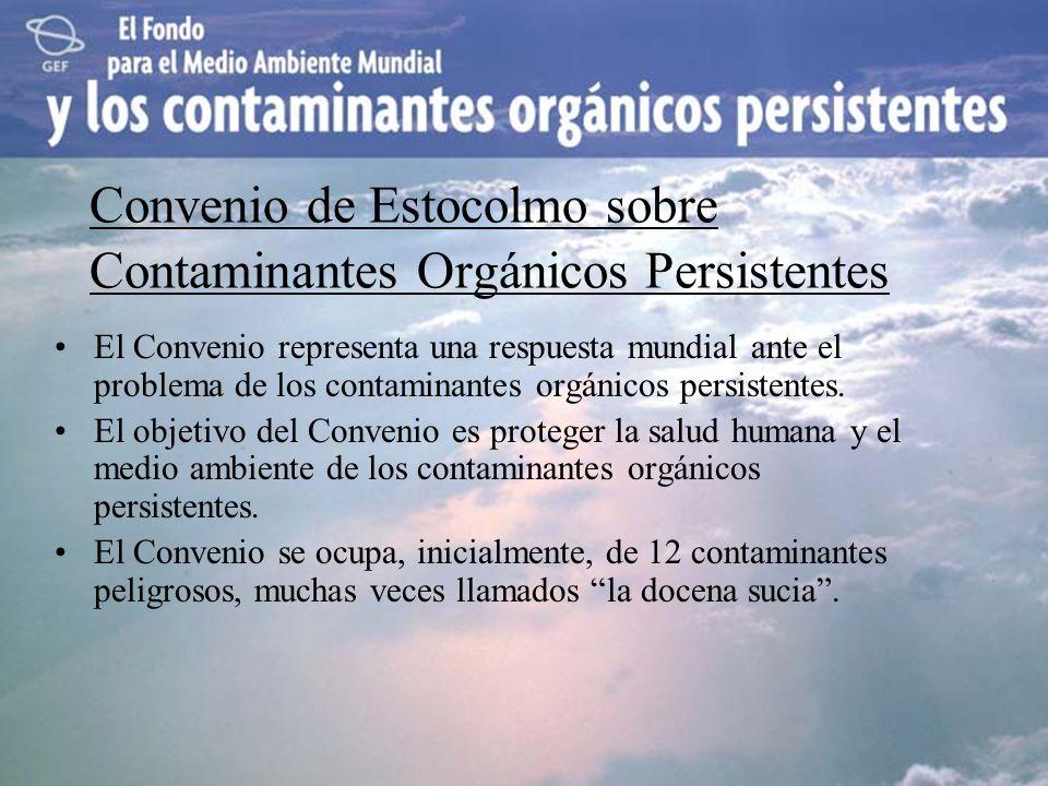 Convenio de Estocolmo sobre Contaminantes Orgánicos Persistentes El Convenio representa una respuesta mundial ante el problema de los contaminantes or