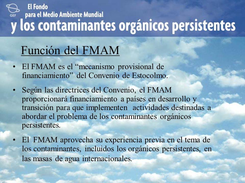 Función del FMAM El FMAM es el mecanismo provisional de financiamiento del Convenio de Estocolmo. Según las directrices del Convenio, el FMAM proporci