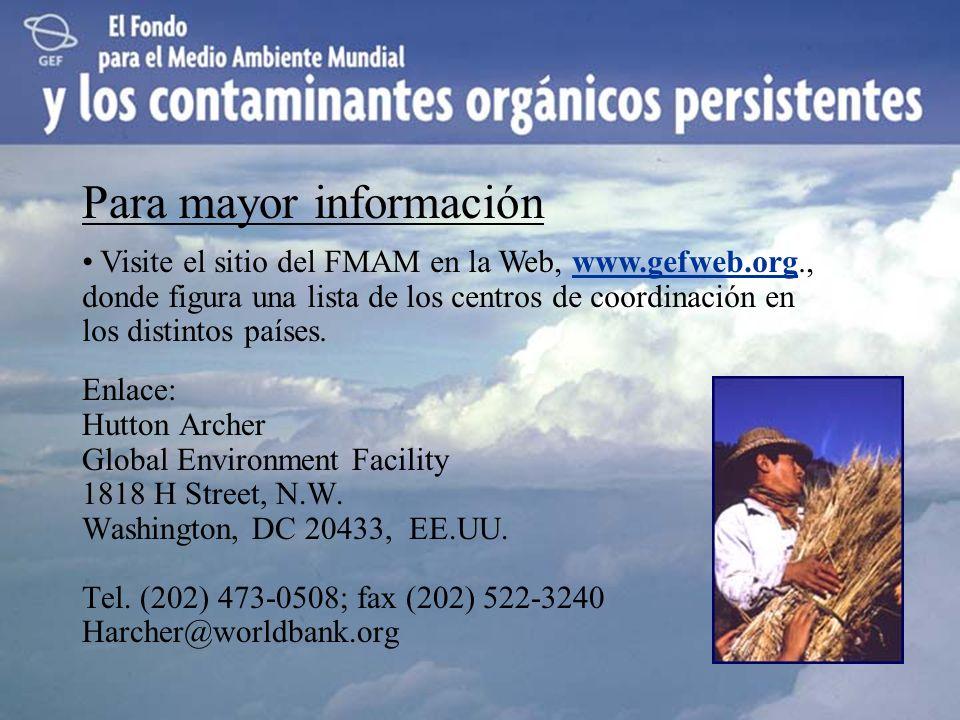 Para mayor información Enlace: Hutton Archer Global Environment Facility 1818 H Street, N.W. Washington, DC 20433, EE.UU. Tel. (202) 473-0508; fax (20