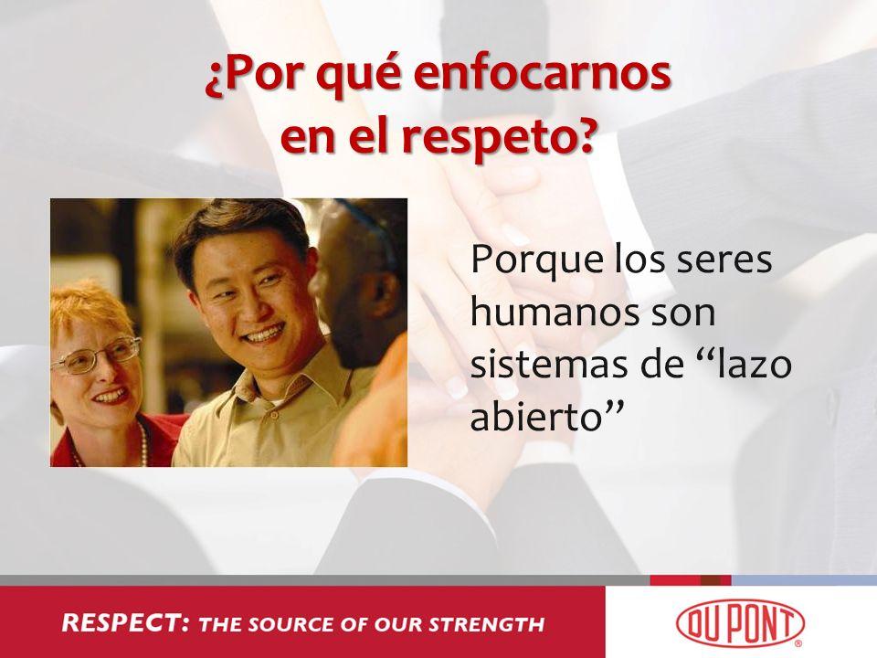 ¿Por qué enfocarnos en el respeto? Porque los seres humanos son sistemas de lazo abierto