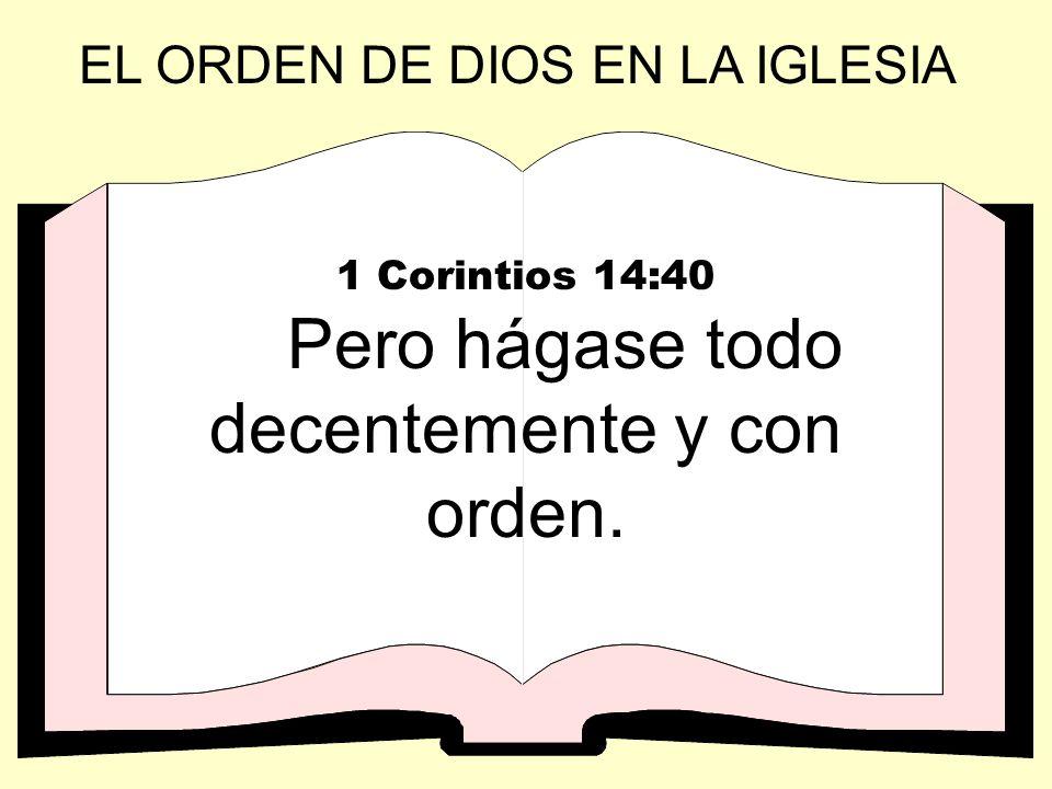 1 Corintios 14:40 Pero hágase todo decentemente y con orden.