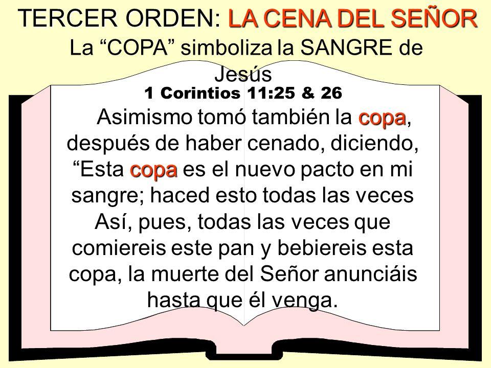 TERCER ORDEN: La Cena del Señor 1 Corintios 11:23 & 24 Porque yo recibí del Señor lo que también os he enseñado: Que el Señor Jesús, la noche que fue