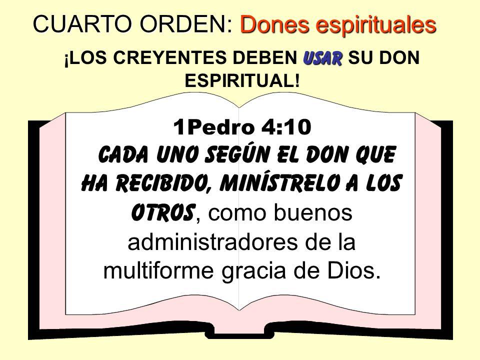 CUARTOORDEN: Dones espirituales USAR ¡LOS CREYENTES DEBEN USAR SU DON ESPIRITUAL! Romanos 12:6 Y hay diversidad de operaciones pero Dios que hace toda