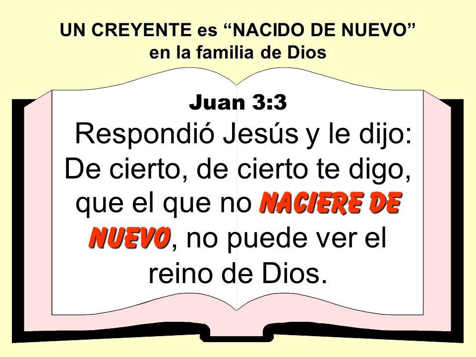 UN CREYENTE es NACIDO DE NUEVO en la familia de Dios Juan 3:3 Respondió Jesús y le dijo: De cierto, de cierto te digo, que el que no n nn naciere de nuevo, no puede ver el reino de Dios.