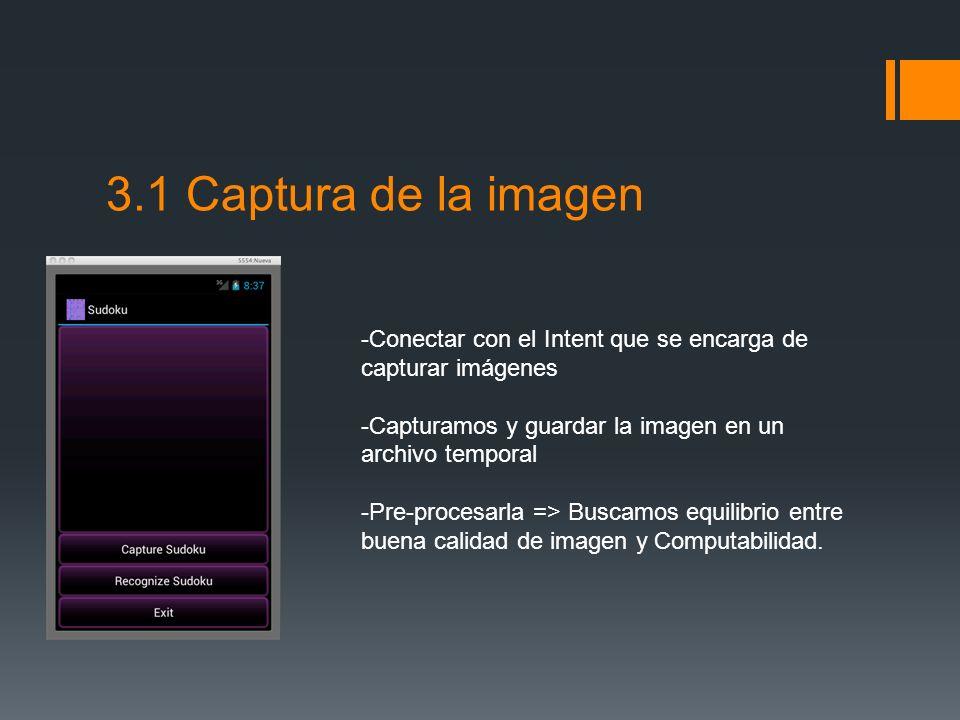 3.1 Captura de la imagen -Conectar con el Intent que se encarga de capturar imágenes -Capturamos y guardar la imagen en un archivo temporal -Pre-proce