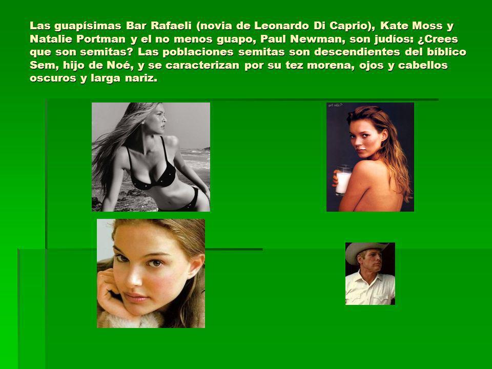 Las guapísimas Bar Rafaeli (novia de Leonardo Di Caprio), Kate Moss y Natalie Portman y el no menos guapo, Paul Newman, son judíos: ¿Crees que son sem