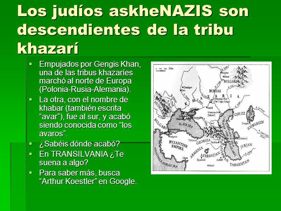 Los judíos askheNAZIS son descendientes de la tribu khazarí Empujados por Gengis Khan, una de las tribus khazaríes marchó al norte de Europa (Polonia-
