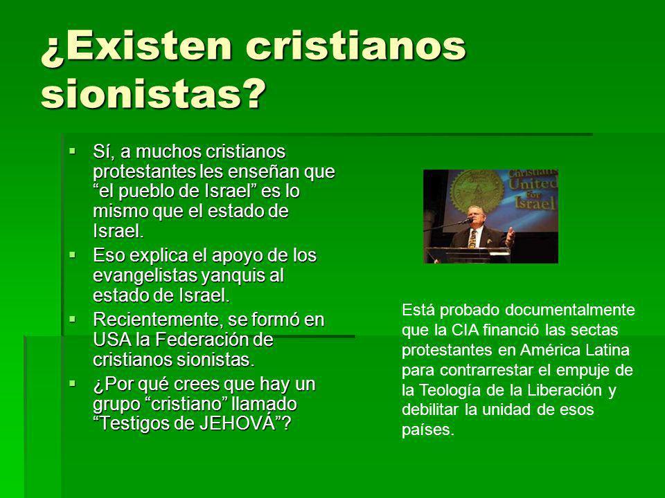 ¿Existen cristianos sionistas? Sí, a muchos cristianos protestantes les enseñan que el pueblo de Israel es lo mismo que el estado de Israel. Sí, a muc