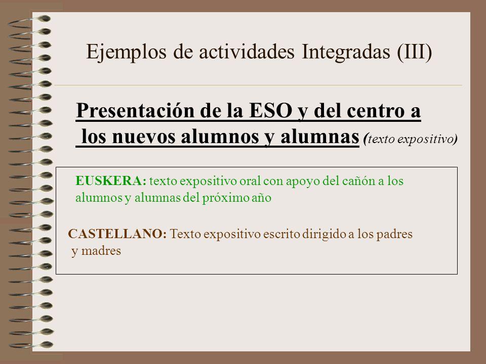 Ejemplos de actividades Integradas (III) Presentación de la ESO y del centro a los nuevos alumnos y alumnas ( texto expositivo) CASTELLANO: Texto expo