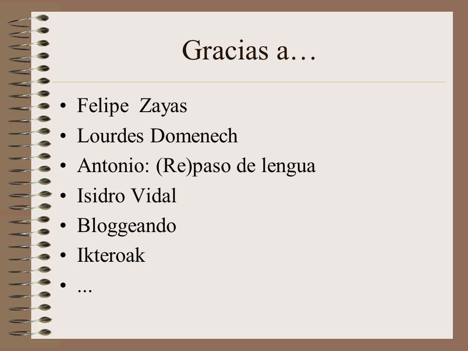 Gracias a… Felipe Zayas Lourdes Domenech Antonio: (Re)paso de lengua Isidro Vidal Bloggeando Ikteroak...