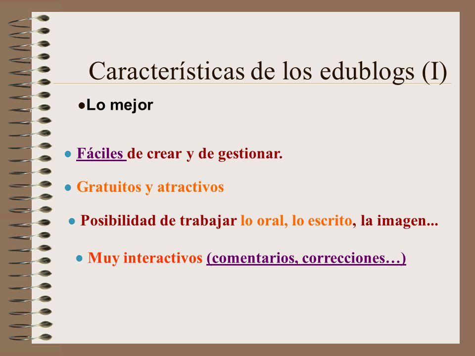 Características de los edublogs (I) Lo mejor Posibilidad de trabajar lo oral, lo escrito, la imagen... Muy interactivos (comentarios, correcciones…)(c