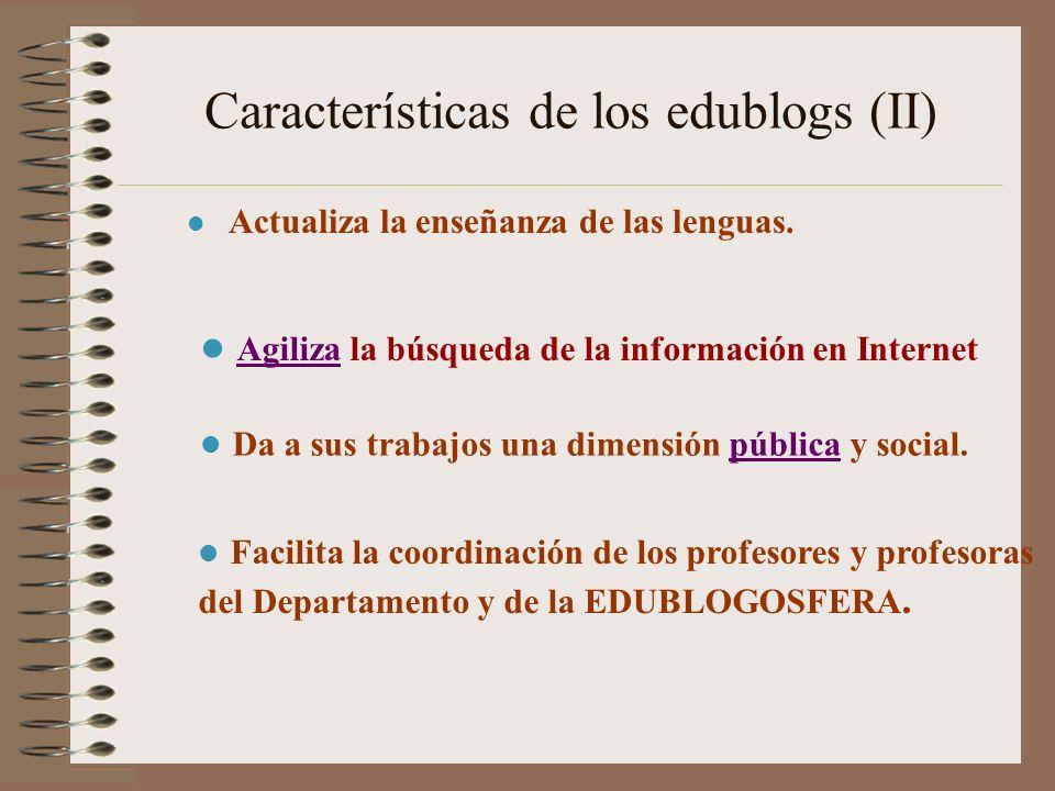Características de los edublogs (II) Actualiza la enseñanza de las lenguas. Agiliza la búsqueda de la información en Internet Agiliza Da a sus trabajo