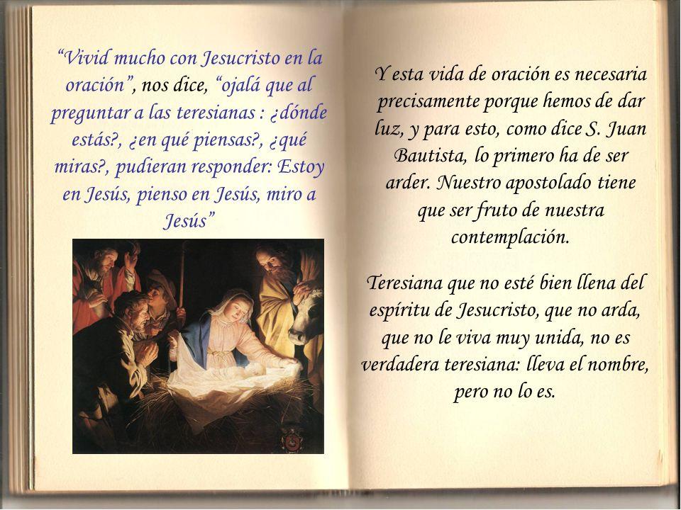 (...) Pero esta acción ha de estar informada por la oración. Parece como si nuestro venerado Padre, un poco temeroso del inmenso horizonte de acción q