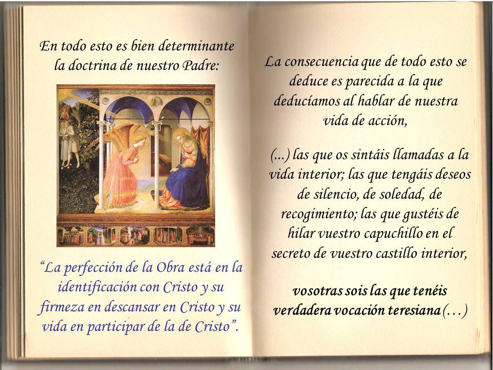 Vivid mucho con Jesucristo en la oración, nos dice, ojalá que al preguntar a las teresianas : ¿dónde estás?, ¿en qué piensas?, ¿qué miras?, pudieran r