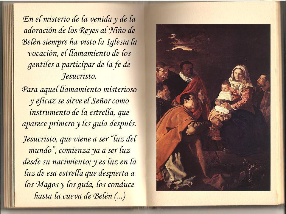 En el misterio de la venida y de la adoración de los Reyes al Niño de Belén siempre ha visto la Iglesia la vocación, el llamamiento de los gentiles a participar de la fe de Jesucristo.