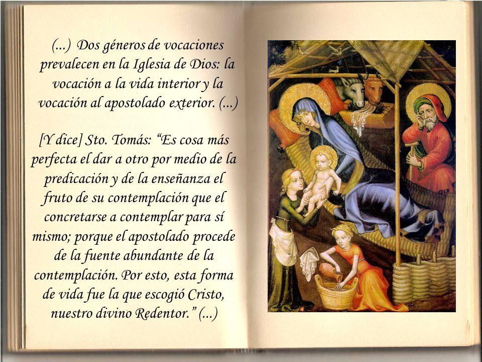 (...) Dos géneros de vocaciones prevalecen en la Iglesia de Dios: la vocación a la vida interior y la vocación al apostolado exterior.