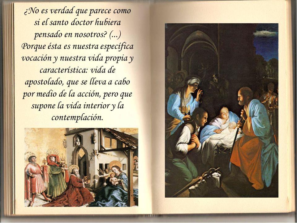 (...) Dos géneros de vocaciones prevalecen en la Iglesia de Dios: la vocación a la vida interior y la vocación al apostolado exterior. (...) [Y dice]