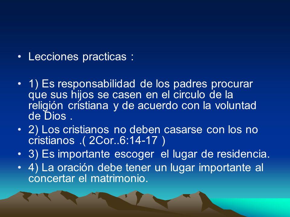Lecciones practicas : 1) Es responsabilidad de los padres procurar que sus hijos se casen en el circulo de la religión cristiana y de acuerdo con la v