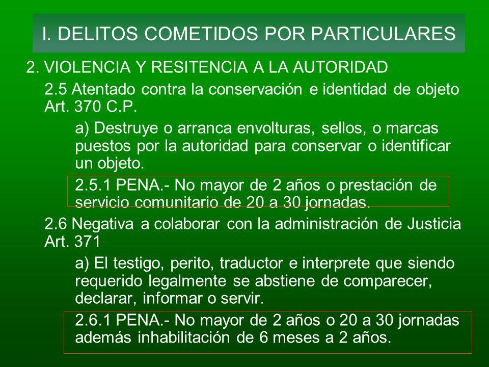 2. VIOLENCIA Y RESITENCIA A LA AUTORIDAD 2.5 Atentado contra la conservación e identidad de objeto Art. 370 C.P. a) Destruye o arranca envolturas, sel