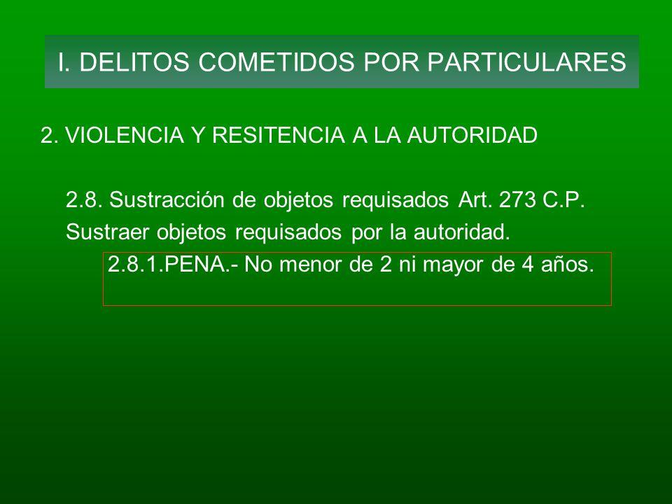 2. VIOLENCIA Y RESITENCIA A LA AUTORIDAD 2.8. Sustracción de objetos requisados Art. 273 C.P. Sustraer objetos requisados por la autoridad. 2.8.1.PENA
