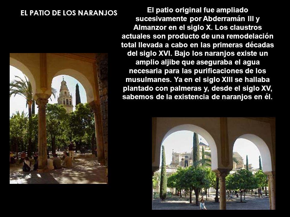 EL PATIO DE LOS NARANJOS El patio original fue ampliado sucesivamente por Abderramán III y Almanzor en el siglo X. Los claustros actuales son producto