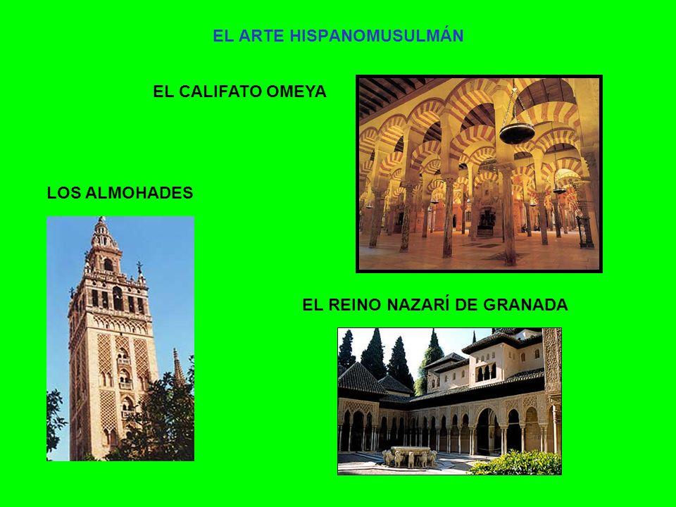 EL ARTE HISPANOMUSULMÁN EL CALIFATO OMEYA LOS ALMOHADES EL REINO NAZARÍ DE GRANADA