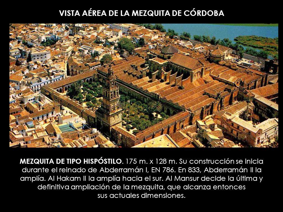 VISTA AÉREA DE LA MEZQUITA DE CÓRDOBA MEZQUITA DE TIPO HISPÓSTILO. 175 m. x 128 m. Su construcción se inicia durante el reinado de Abderramán I, EN 78