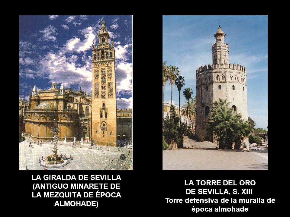 LA GIRALDA DE SEVILLA (ANTIGUO MINARETE DE LA MEZQUITA DE ÉPOCA ALMOHADE) LA TORRE DEL ORO DE SEVILLA, S. XIII Torre defensiva de la muralla de época