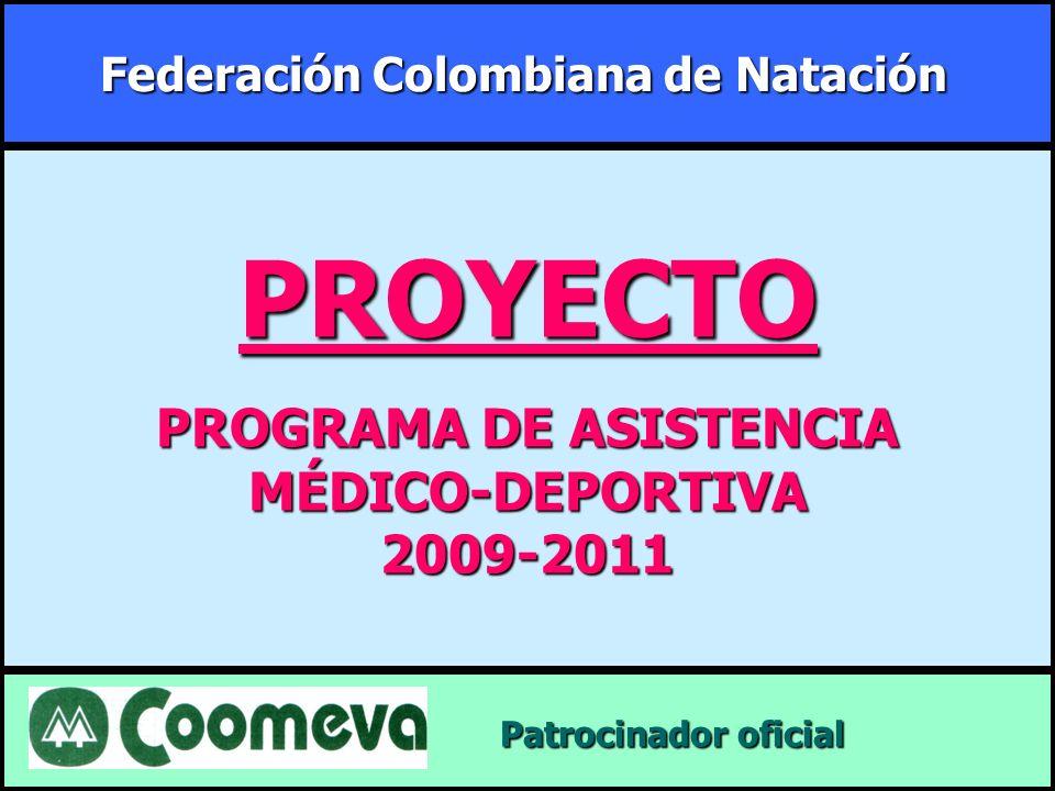 Federación Colombiana de Natación Patrocinador oficial Patrocinador oficial PROYECTO PROGRAMA DE ASISTENCIA MÉDICO-DEPORTIVA2009-2011