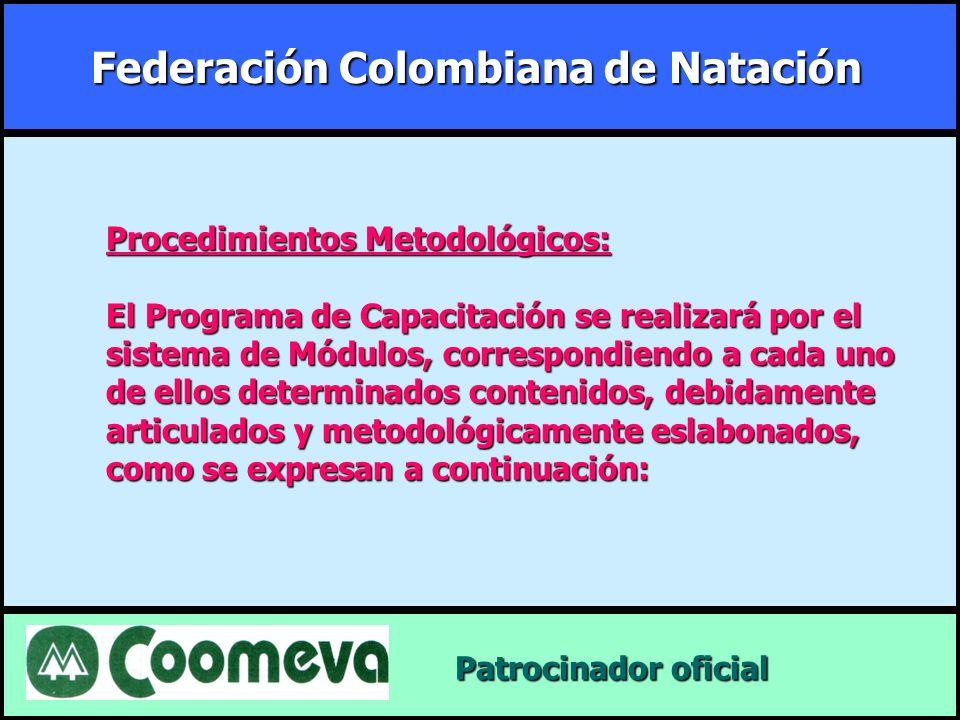 Federación Colombiana de Natación Patrocinador oficial Patrocinador oficial Procedimientos Metodológicos: El Programa de Capacitación se realizará por