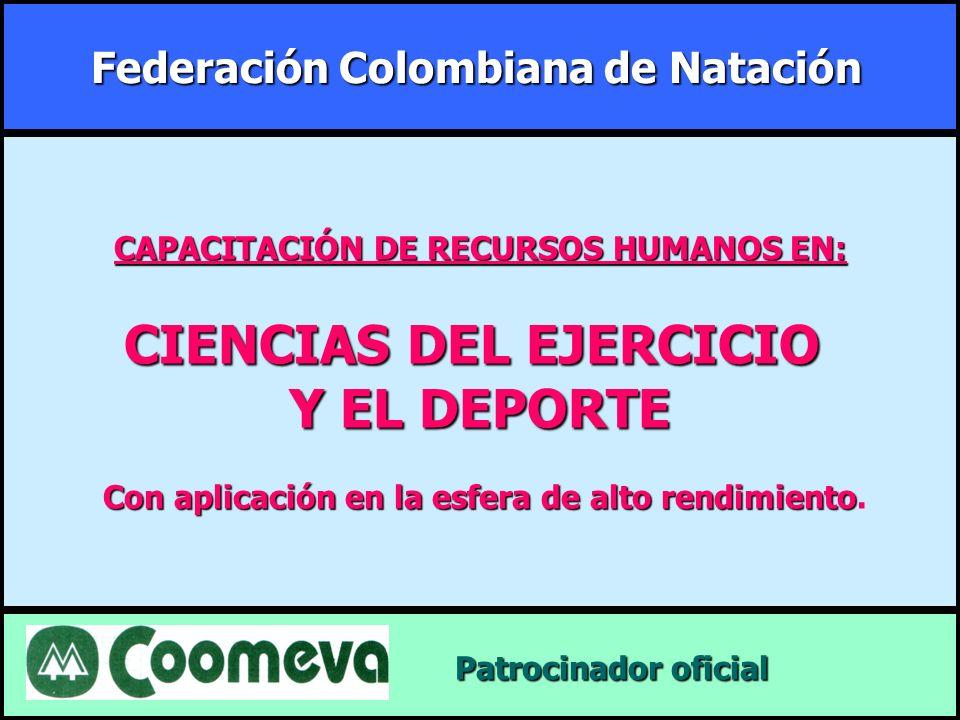Federación Colombiana de Natación Patrocinador oficial Patrocinador oficial CAPACITACIÓN DE RECURSOS HUMANOS EN: CIENCIAS DEL EJERCICIO Y EL DEPORTE C
